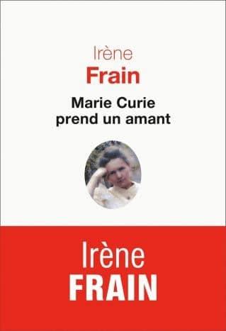 Irène Frain,Marie Curie prend un amant, Seuil, 2015